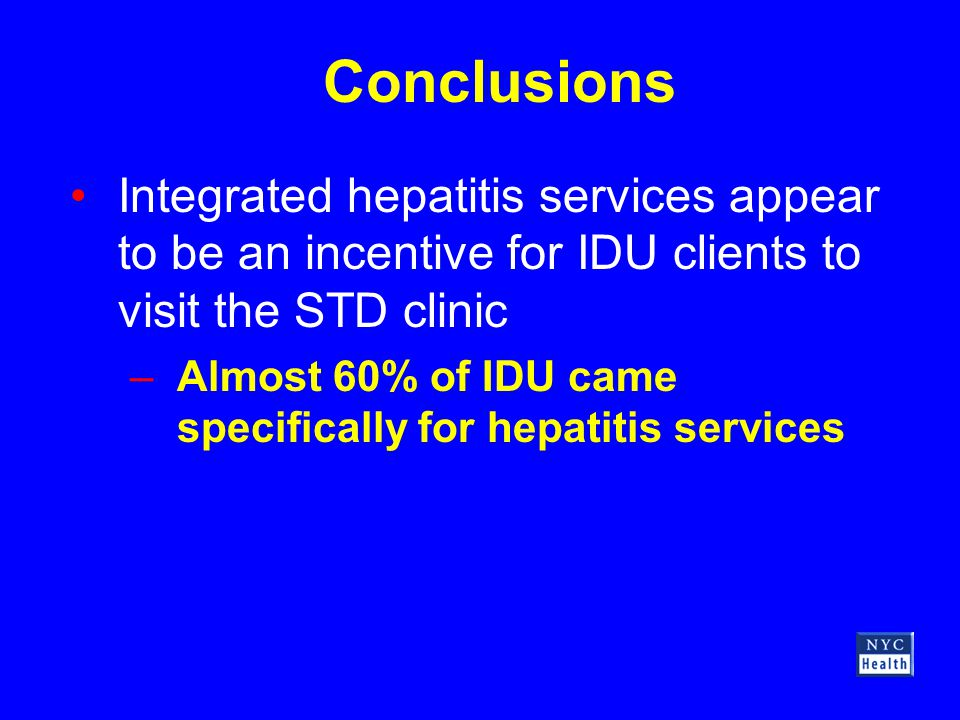Integrated hepatitis services appear to be an incentive for IDU clients to visit the STD clinic –Almost 60% of IDU came specifically for hepatitis ser