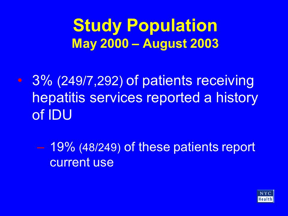Study Population May 2000 – August 2003 3% (249/7,292) of patients receiving hepatitis services reported a history of IDU –19% (48/249) of these patients report current use