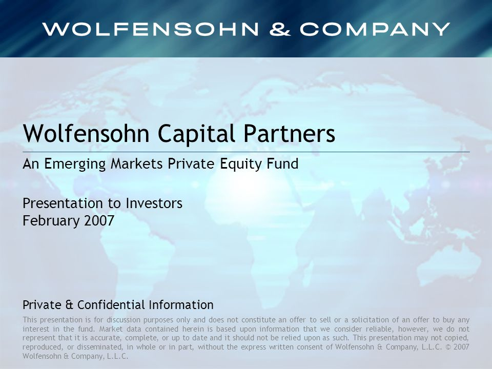 Wolfensohn Capital Partners An Emerging Markets Private Equity Fund This presentation is for discussion purposes only and does not constitute an offer