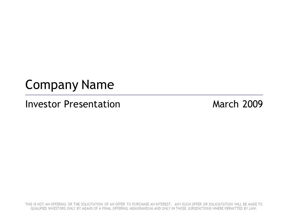 Company Name Investor PresentationMarch 2009 THIS IS NOT AN OFFERING OR THE SOLICITATION OF AN OFFER TO PURCHASE AN INTEREST. ANY SUCH OFFER OR SOLICI