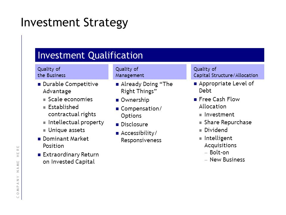 C O M P A N Y N A M E H E R E Investment Strategy Quality of the Business Durable Competitive Advantage Scale economies Established contractual rights
