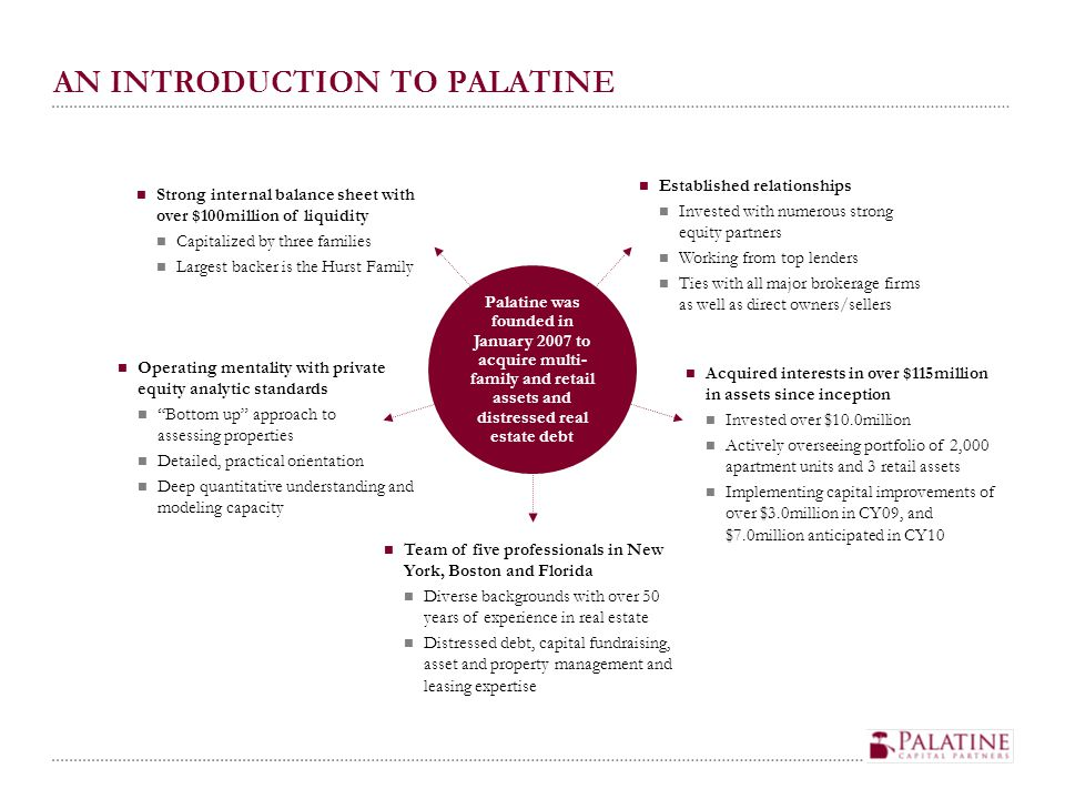 AN INTRODUCTION TO PALATINE Strong internal balance sheet with over $100million of liquidity Capitalized by three families Largest backer is the Hurst