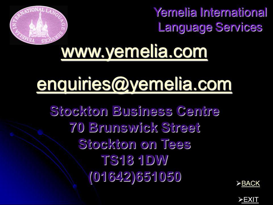 Yemelia International Language Services BACK EXIT www.yemelia.com enquiries@yemelia.com Stockton Business Centre 70 Brunswick Street Stockton on Tees TS18 1DW (01642)651050