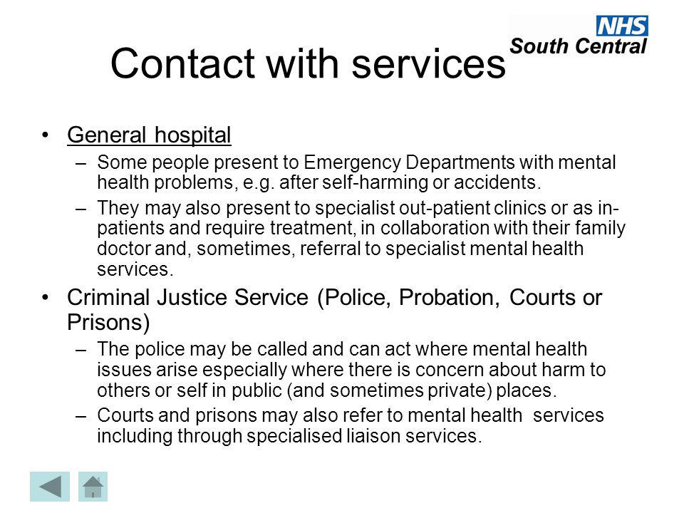 Contact with services General hospital –Some people present to Emergency Departments with mental health problems, e.g. after self-harming or accidents