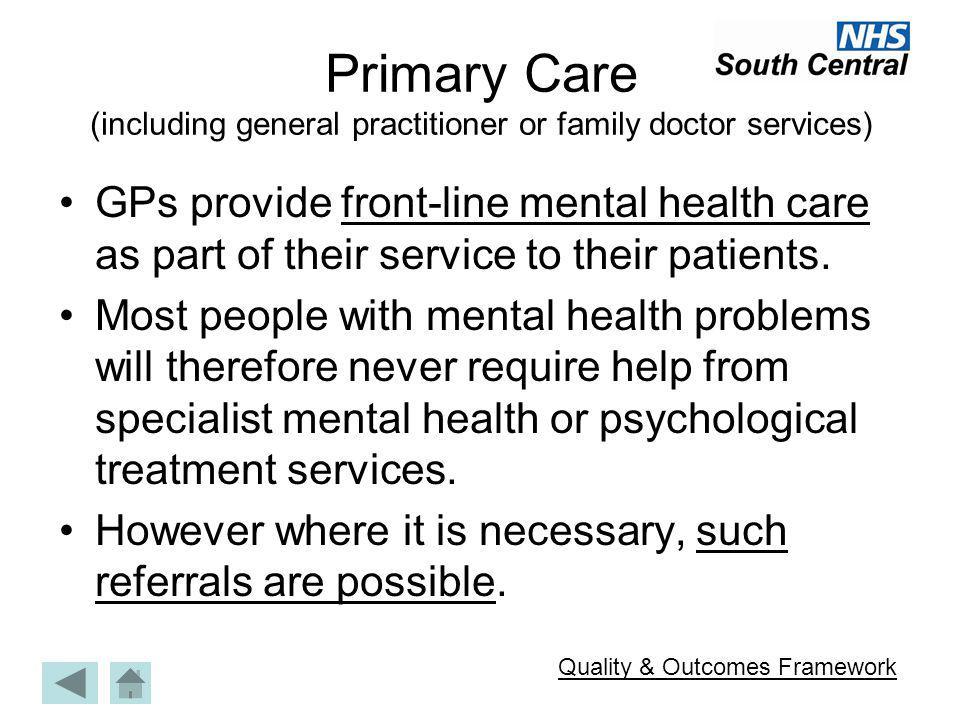 Primary Care ASSESSMENT EPISODE COMPLETION INTERVENTION NO ACTION REFERRAL Explanation of symptoms or sign-posting may be sufficient.sign-posting Consider watchful waiting for emotional difficulties.