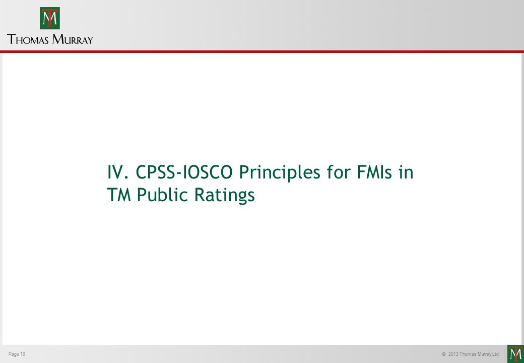 Page 18© 2013 Thomas Murray Ltd. IV. CPSS-IOSCO Principles for FMIs in TM Public Ratings