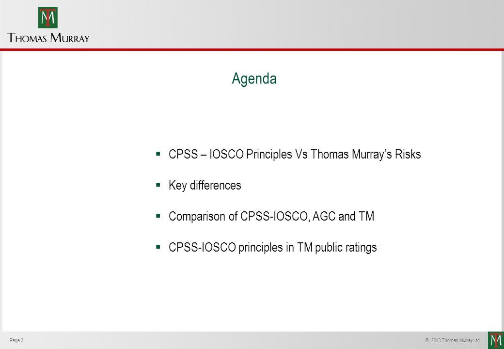 Page 2© 2013 Thomas Murray Ltd. CPSS – IOSCO Principles Vs Thomas Murrays Risks Key differences Comparison of CPSS-IOSCO, AGC and TM CPSS-IOSCO princi