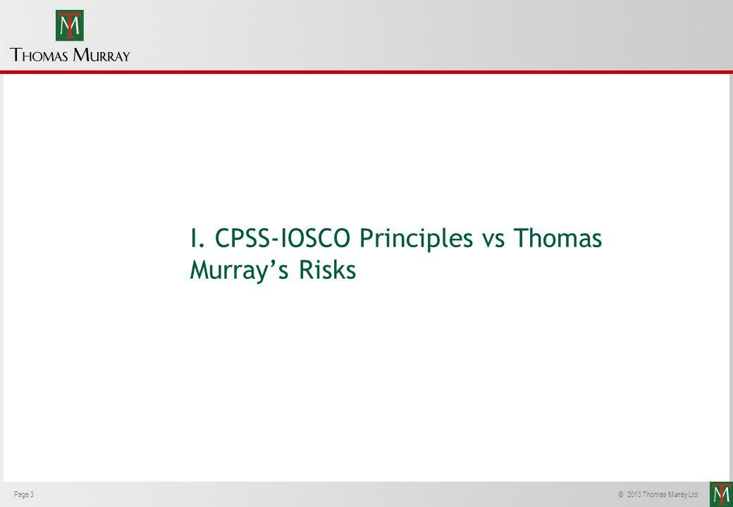 Page 3© 2013 Thomas Murray Ltd. I. CPSS-IOSCO Principles vs Thomas Murrays Risks