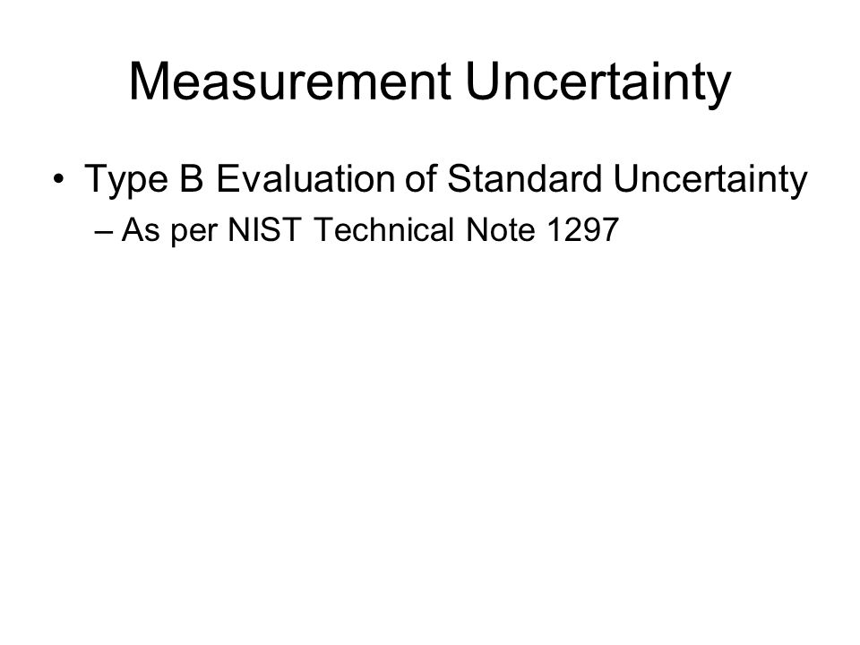Measurement Uncertainty Type B Evaluation of Standard Uncertainty –As per NIST Technical Note 1297