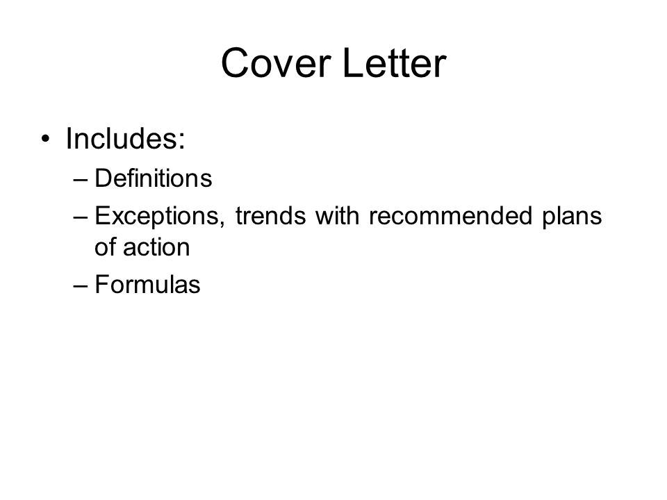 Cover Letter Includes: –Definitions –Exceptions, trends with recommended plans of action –Formulas