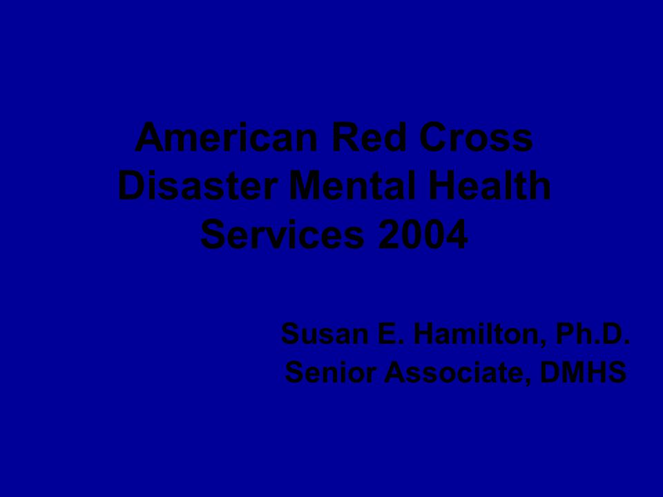 American Red Cross Disaster Mental Health Services 2004 Susan E.