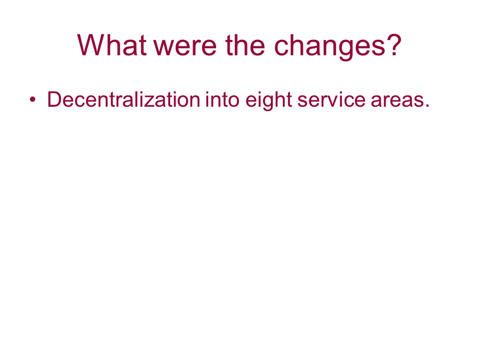 What were the changes Decentralization into eight service areas.