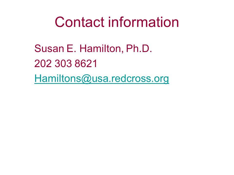 Contact information Susan E. Hamilton, Ph.D. 202 303 8621 Hamiltons@usa.redcross.org