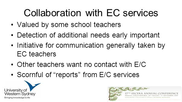 Collaboration with EC services Valued by some school teachers Detection of additional needs early important Initiative for communication generally taken by EC teachers Other teachers want no contact with E/C Scornful of reports from E/C services