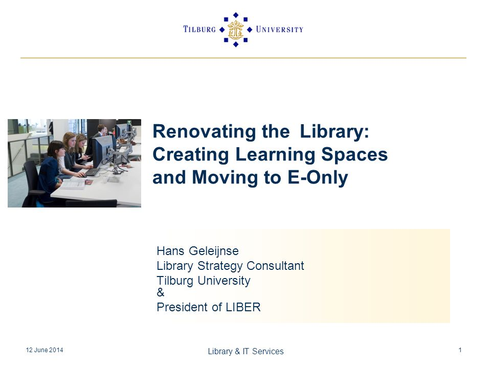 Agenda E-only in Europe Considerations and choices Saving space New learning centres and the renovation of the Tilburg University Library Some comments 12 June 2014 Library & IT Services 2