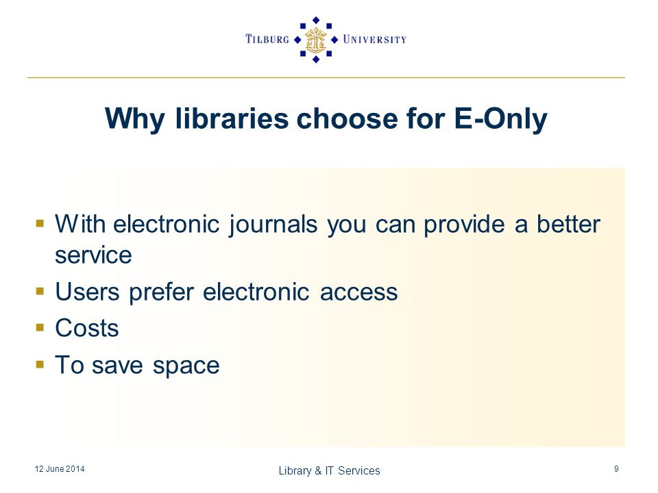 Caveats An e-version should be available Archiving policy Robust and perpetual access E-only should not be more expensive than print + electronic (VAT) 12 June 2014 Library & IT Services 10