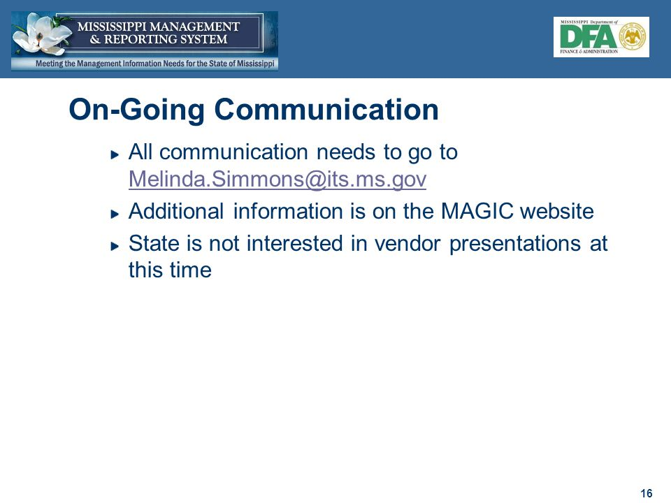 16 On-Going Communication All communication needs to go to  Additional information is on the MAGIC website State is not interested in vendor presentations at this time