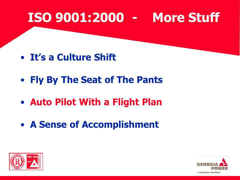 ISO 9001:2000 - More Stuff Its a Culture Shift Fly By The Seat of The Pants Auto Pilot With a Flight Plan A Sense of Accomplishment