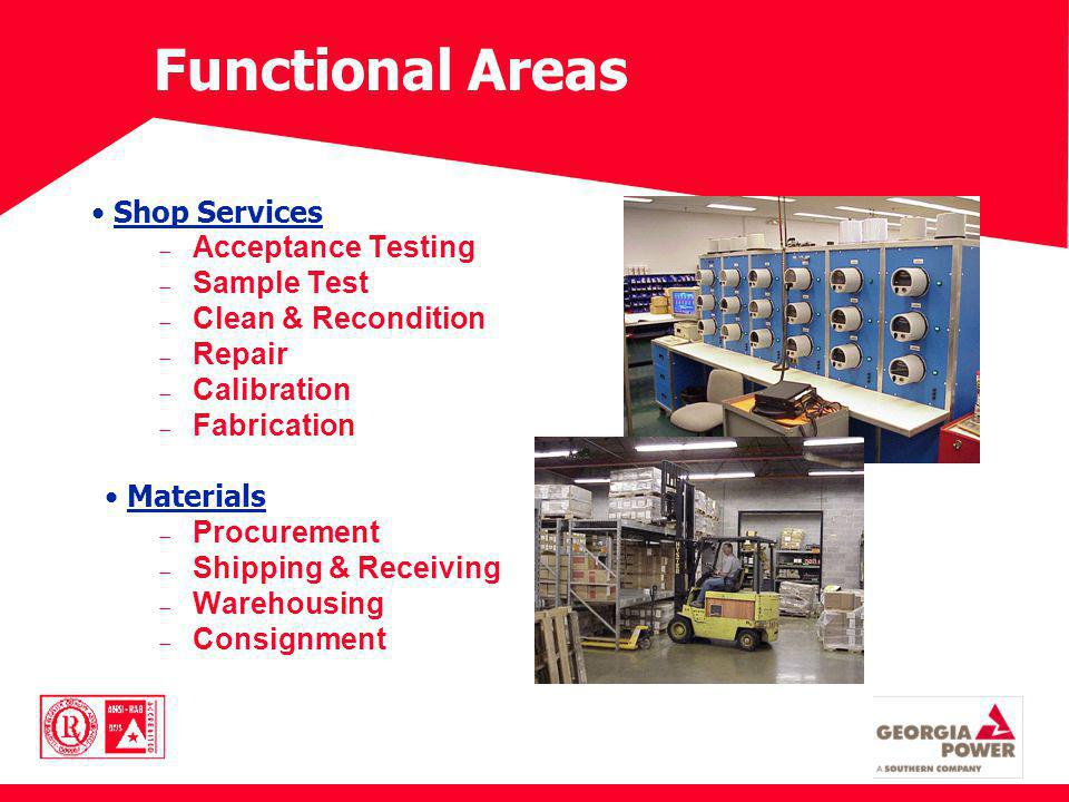 Functional Areas Shop Services Acceptance Testing Sample Test Clean & Recondition Repair Calibration Fabrication Materials Procurement Shipping & Receiving Warehousing Consignment
