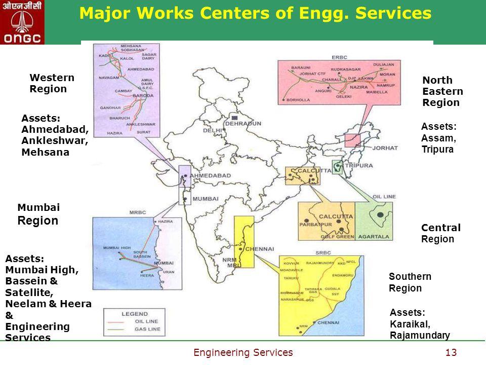 Engineering Services13 Projects Execution Strategy Western Region Assets: Ahmedabad, Ankleshwar, Mehsana Mumbai Region Assets: Mumbai High, Bassein &