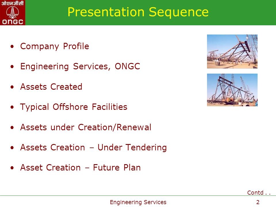 Engineering Services2 Presentation Sequence Company Profile Engineering Services, ONGC Assets Created Typical Offshore Facilities Assets under Creatio