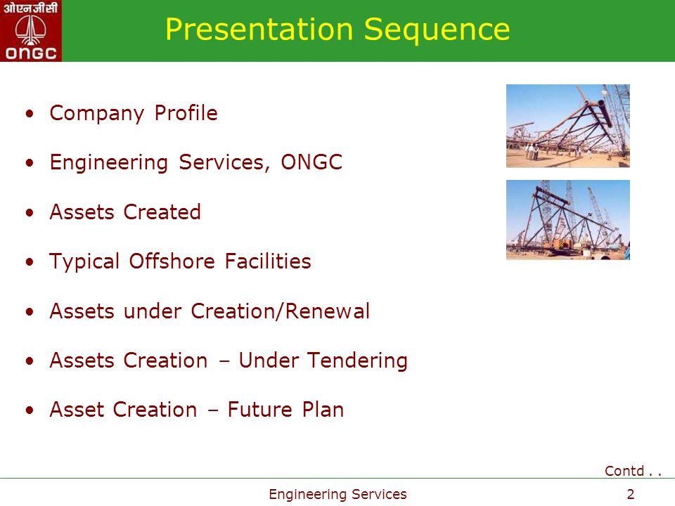 Engineering Services13 Projects Execution Strategy Western Region Assets: Ahmedabad, Ankleshwar, Mehsana Mumbai Region Assets: Mumbai High, Bassein & Satellite, Neelam & Heera & Engineering Services North Eastern Region Assets: Assam, Tripura Central Region Southern Region Assets: Karaikal, Rajamundary Major Works Centers of Engg.