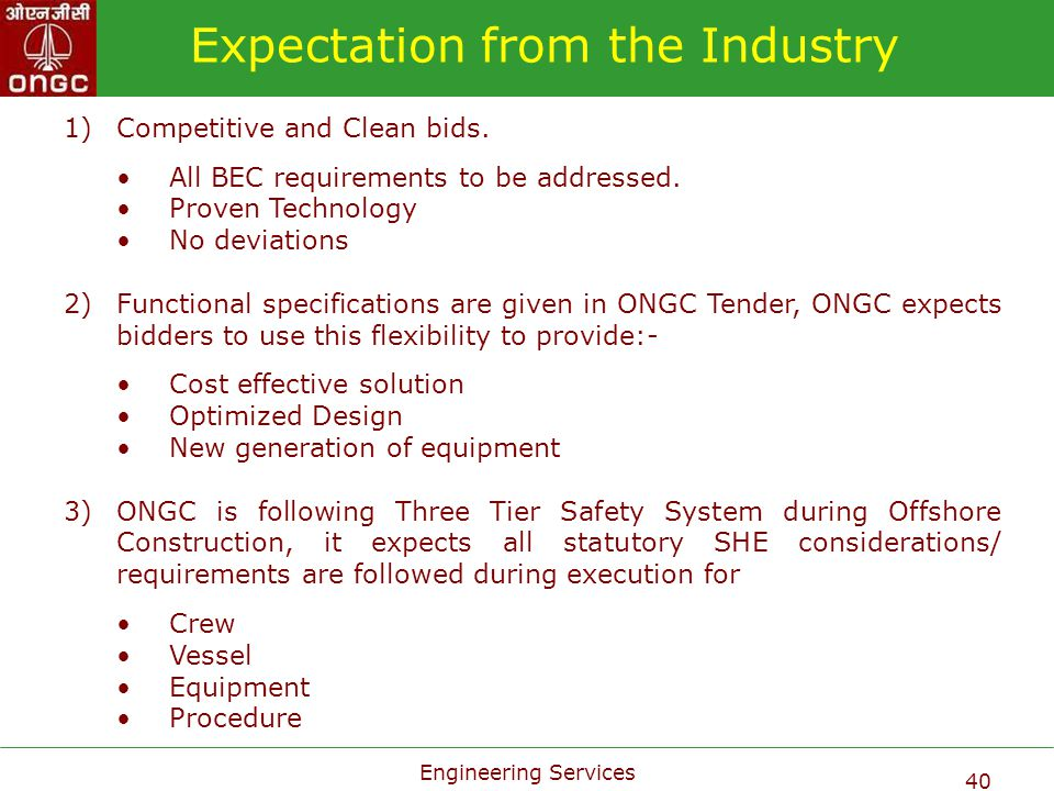Engineering Services 40 Expectation from the Industry 1)Competitive and Clean bids. All BEC requirements to be addressed. Proven Technology No deviati