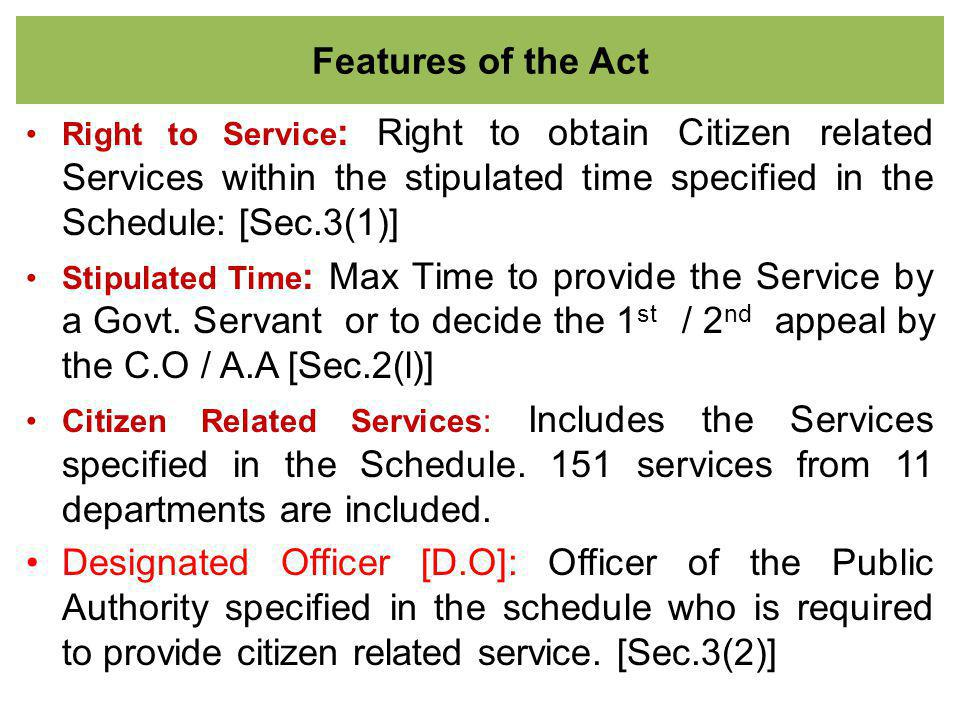 Procedure for fixing of Liability: (Sec-11) The Competent Officer issues a Show Cause [S.C]- Notice to defaulting officer after preliminary calling why C.C paid to the Citizen may not be recovered from him; [Sec.11(1)] The P Servant may explain with in 7 days of notice; If no explanation is received or If not satisfactory; [Sec.11(2)] a.The Competent officer issues a debit note directing the defaulting officer to either deposit the cost or; [Sec.11(2)] b.directing the Accounts Officer to deduct from the salary of the Public Servant, the amount specified in the debit note within 30days.