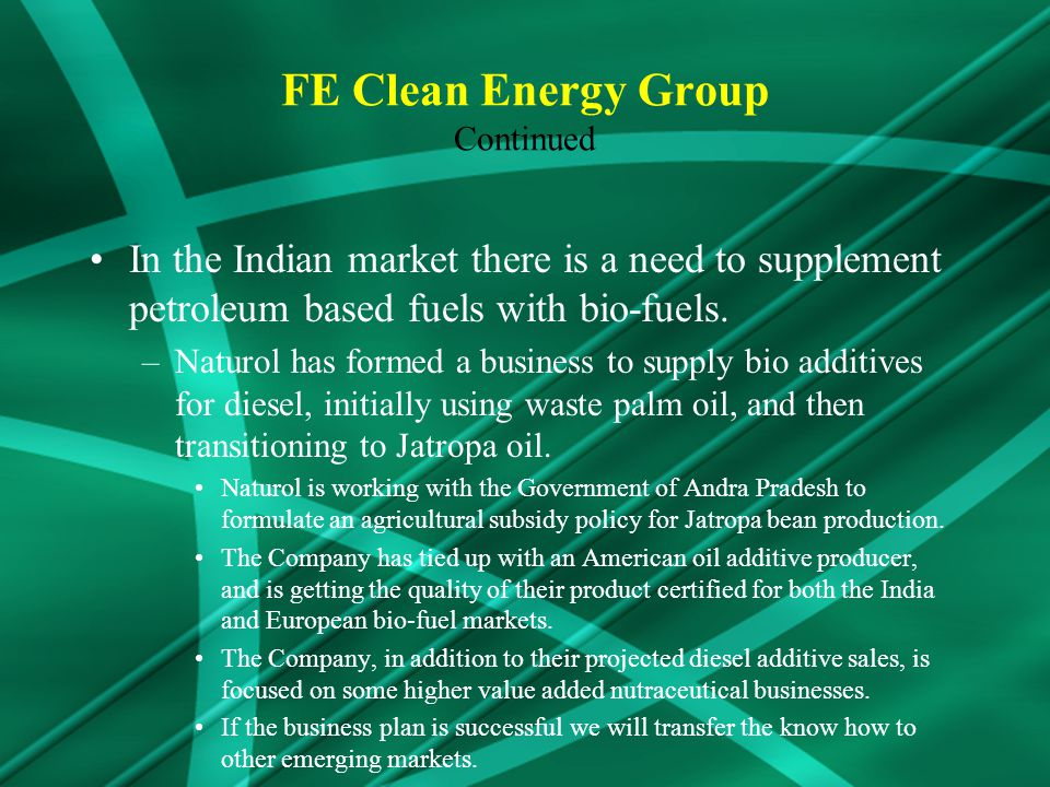 In the Indian market there is a need to supplement petroleum based fuels with bio-fuels.