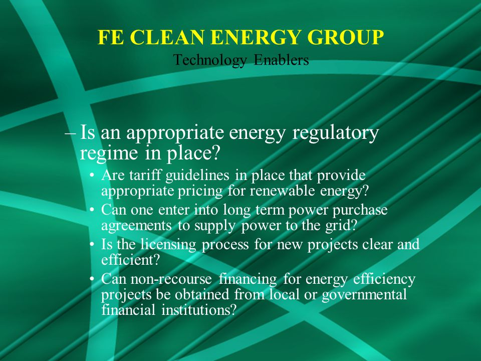 FE CLEAN ENERGY GROUP Technology Enablers –Is an appropriate energy regulatory regime in place.
