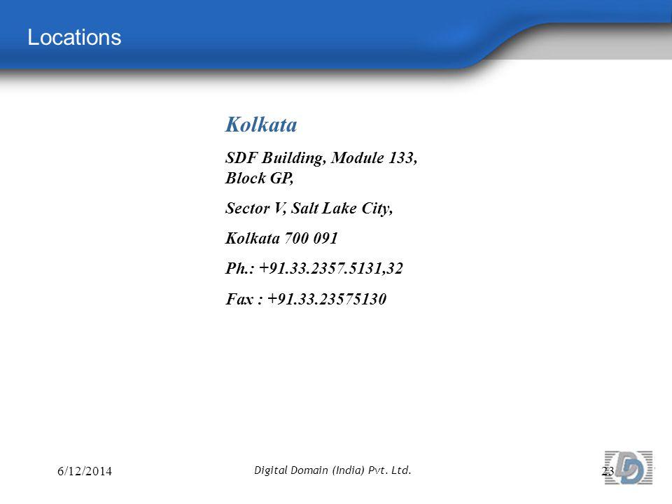 Locations Kolkata SDF Building, Module 133, Block GP, Sector V, Salt Lake City, Kolkata 700 091 Ph.: +91.33.2357.5131,32 Fax : +91.33.23575130 6/12/201423 Digital Domain (India) Pvt.