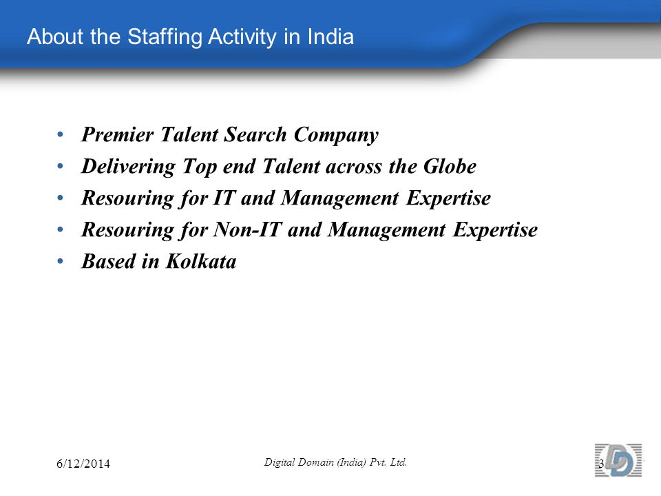 About the Staffing Activity in India 6/12/2014 Digital Domain (India) Pvt.