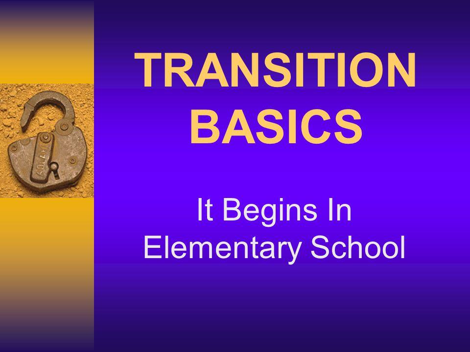TRANSITION BASICS It Begins In Elementary School