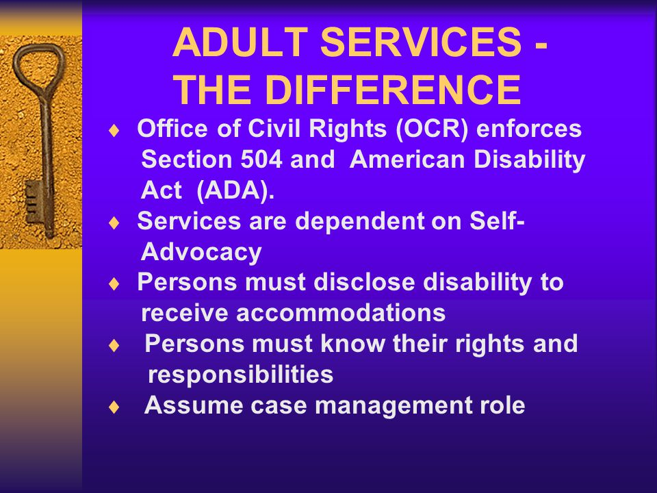 ADULT SERVICES - THE DIFFERENCE Office of Civil Rights (OCR) enforces Section 504 and American Disability Act (ADA).