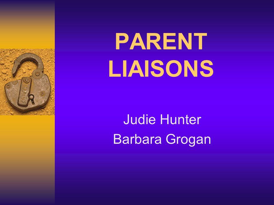 PARENT LIAISONS Judie Hunter Barbara Grogan