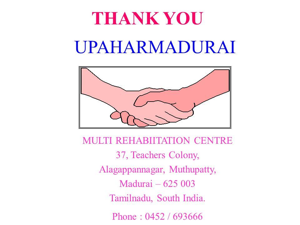 THANK YOU UPAHARMADURAI MULTI REHABIITATION CENTRE 37, Teachers Colony, Alagappannagar, Muthupatty, Madurai – 625 003 Tamilnadu, South India.