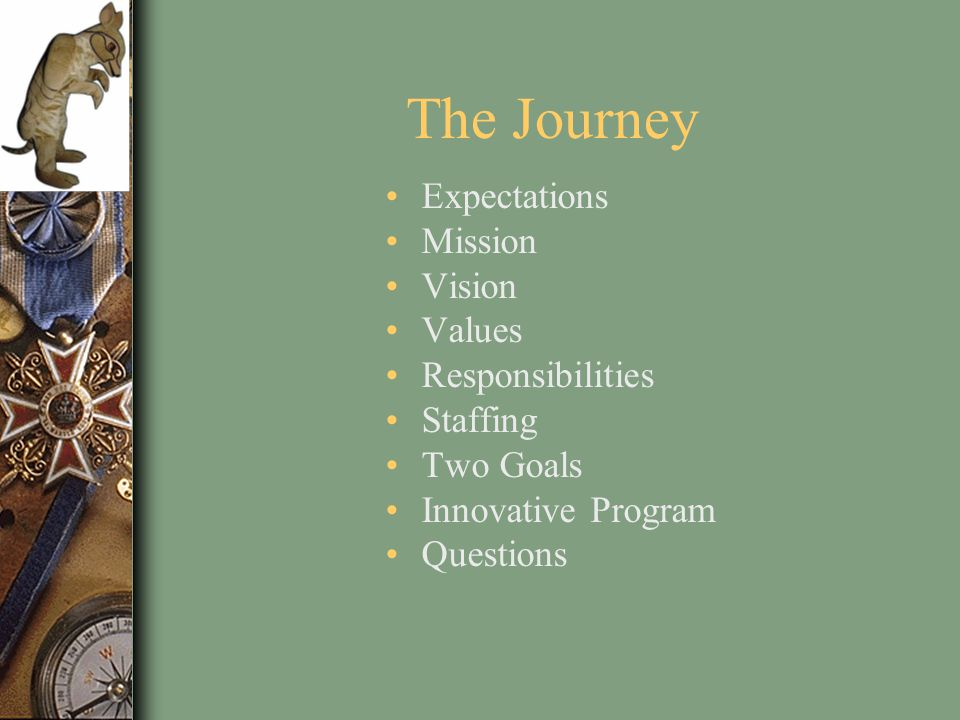 The Journey Expectations Mission Vision Values Responsibilities Staffing Two Goals Innovative Program Questions