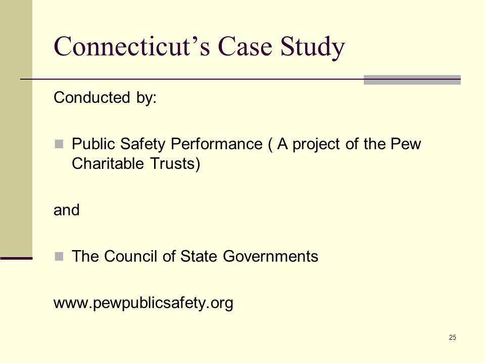 25 Connecticuts Case Study Conducted by: Public Safety Performance ( A project of the Pew Charitable Trusts) and The Council of State Governments www.pewpublicsafety.org