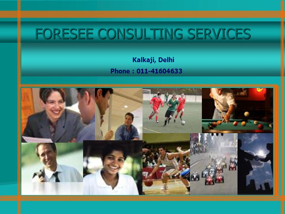 FORESEE CONSULTING SERVICES Kalkaji, Delhi Phone : 011-41604633
