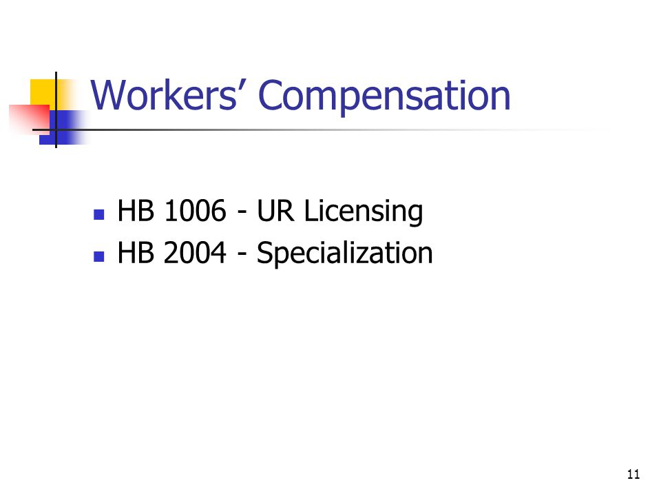 11 Workers Compensation HB UR Licensing HB Specialization