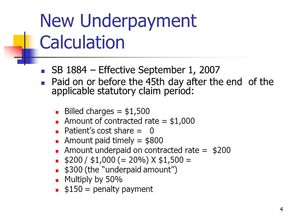 4 New Underpayment Calculation SB 1884 – Effective September 1, 2007 Paid on or before the 45th day after the end of the applicable statutory claim pe