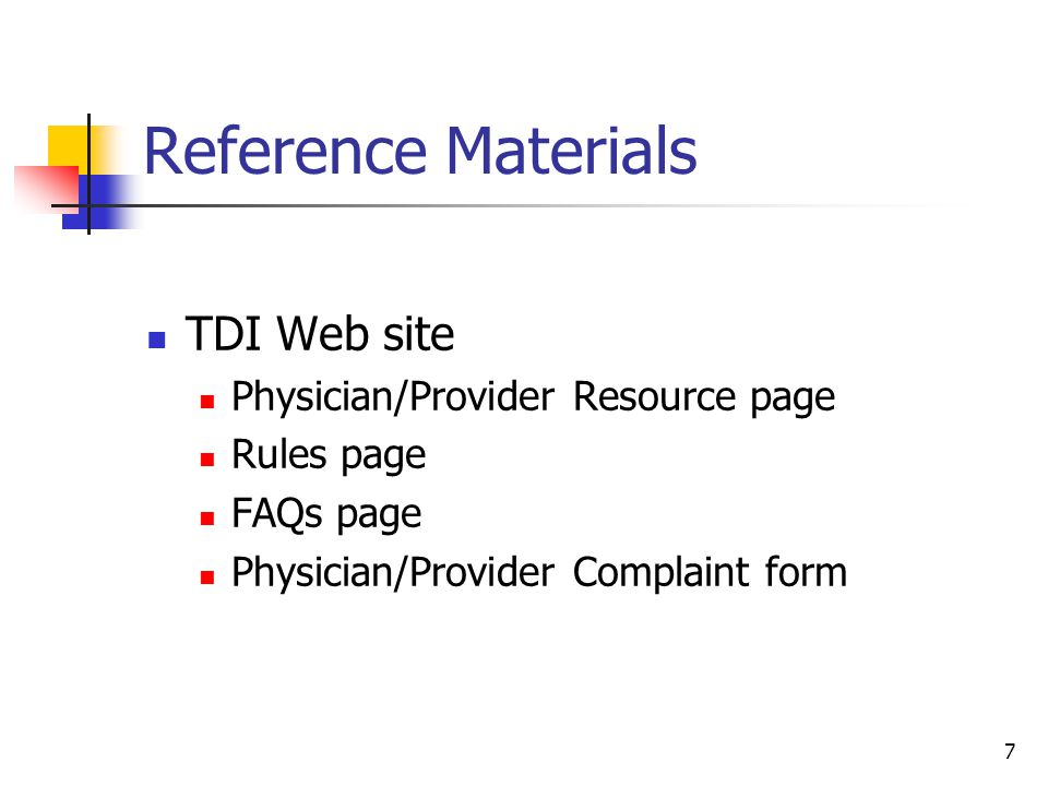 7 Reference Materials TDI Web site Physician/Provider Resource page Rules page FAQs page Physician/Provider Complaint form