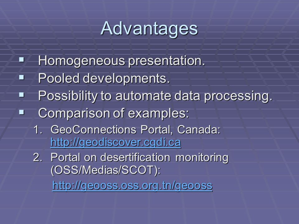 Advantages Homogeneous presentation. Homogeneous presentation.