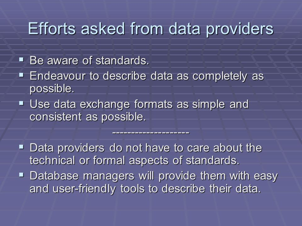 Efforts asked from data providers Be aware of standards.