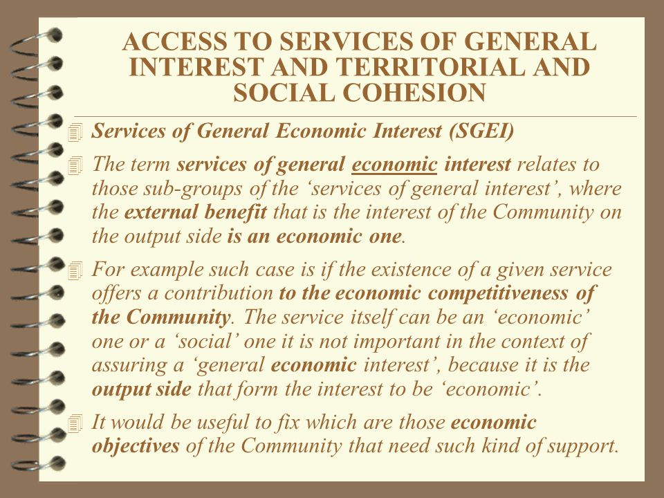 ACCESS TO SERVICES OF GENERAL INTEREST AND TERRITORIAL AND SOCIAL COHESION 4 Services of General Economic Interest (SGEI) 4 The term services of gener