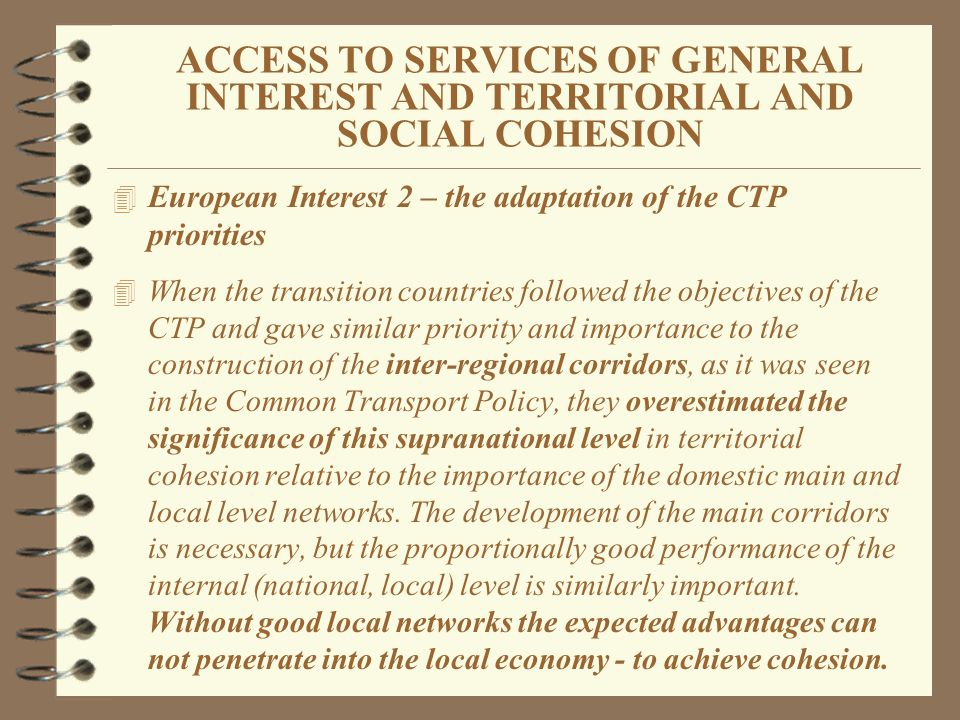 ACCESS TO SERVICES OF GENERAL INTEREST AND TERRITORIAL AND SOCIAL COHESION 4 European Interest 2 – the adaptation of the CTP priorities 4 When the tra