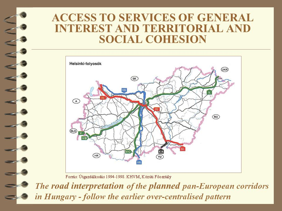 The road interpretation of the planned pan-European corridors in Hungary - follow the earlier over-centralised pattern ACCESS TO SERVICES OF GENERAL INTEREST AND TERRITORIAL AND SOCIAL COHESION