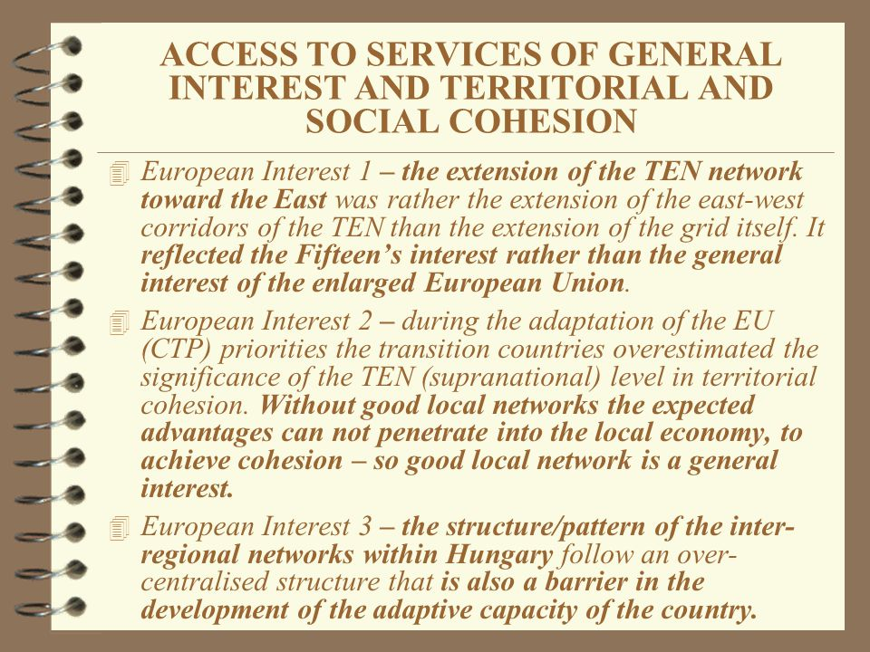 4 European Interest 1 – the extension of the TEN network toward the East was rather the extension of the east-west corridors of the TEN than the extension of the grid itself.
