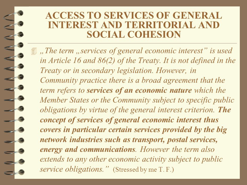 ACCESS TO SERVICES OF GENERAL INTEREST AND TERRITORIAL AND SOCIAL COHESION 4 The term services of general economic interest is used in Article 16 and