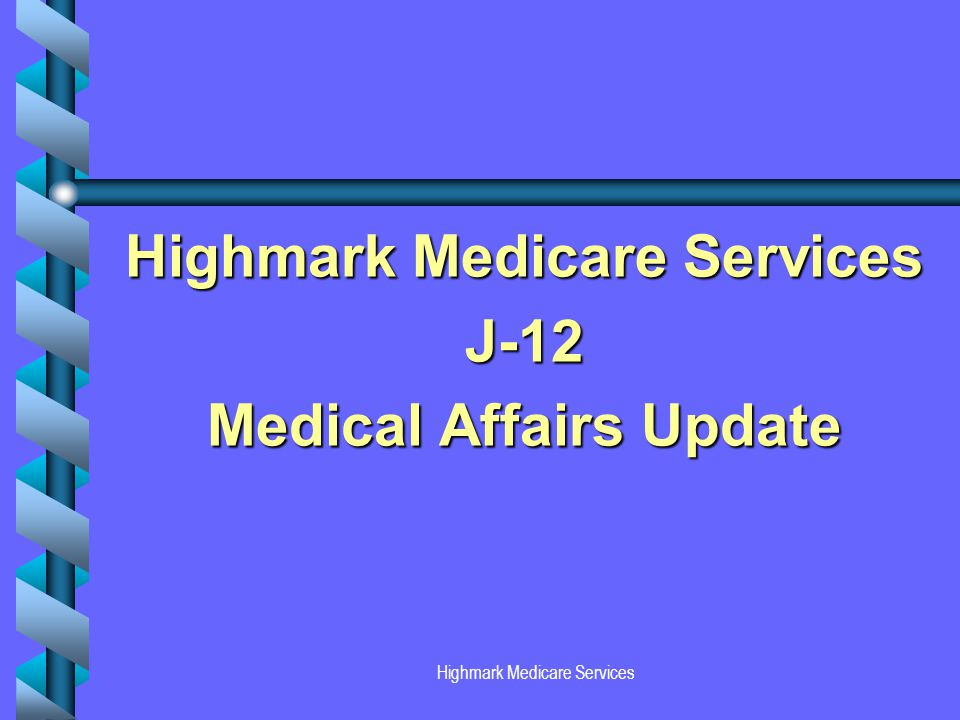 Highmark Medicare Services J-12 Medical Affairs Update